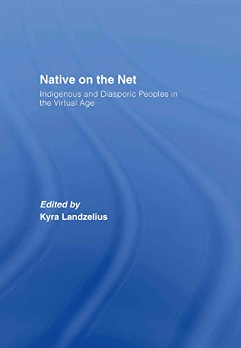 9780415265997: Native on the Net: Indigenous and Diasporic Peoples in the Virtual Age: Indigenous Cyber-activism and Virtual Diasporas Over the World Wide Web
