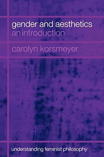 Gender and Aesthetics: An Introduction (Understanding Feminist Philosophy): Korsmeyer, Carolyn
