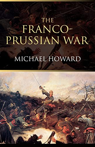9780415266710: The Franco-Prussian War: The German Invasion of France 1870–1871