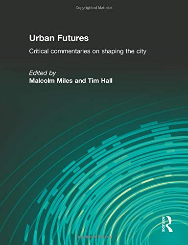 9780415266949: Urban Futures: Critical Commentaries on shaping Cities