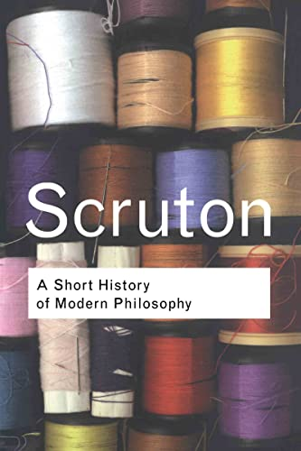 A Short History of Modern Philosophy: From Descartes to Wittgenstein (Routledge Classics) (0415267625) by Scruton, Roger