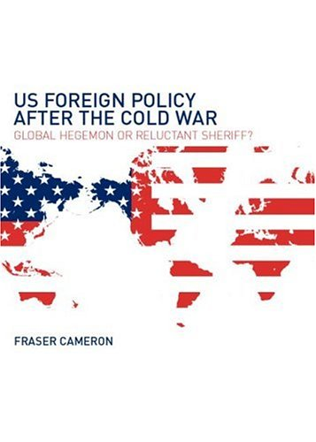 9780415267762: US Foreign Policy After the Cold War: Global Hegemon or Reluctant Sheriff?