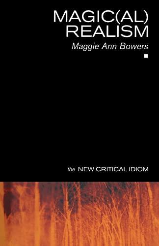 Magic(al) Realism (The New Critical Idiom): Ann Bowers, Maggie