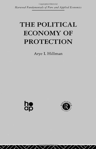 The Political Economy of Protection (Hardback): A. Hillman