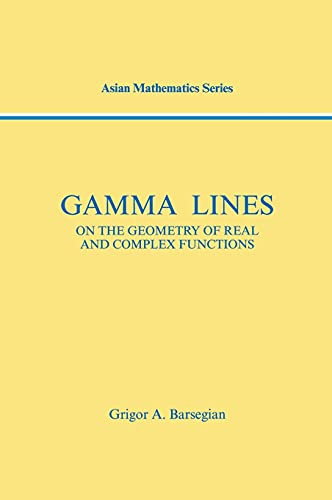Gamma-Lines: On the Geometry of Real and Complex Functions (Modern Analysis Series): Grigor A. ...