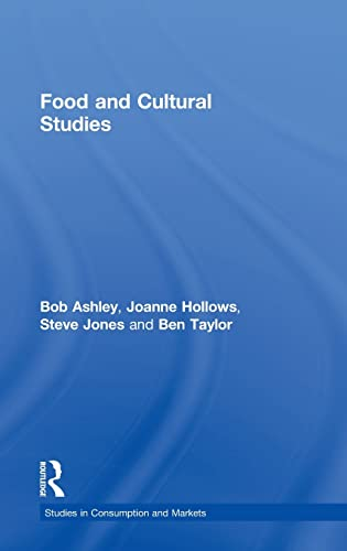 Food and Cultural Studies (Studies in Consumption and Markets) (0415270383) by Bob Ashley; Joanne Hollows; Steve Jones; Ben Taylor