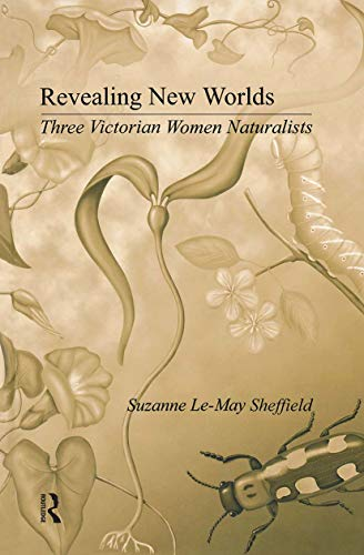 Revealing New Worlds: Three Victorian Women Naturalists.: SHEFFIELD, Suzanne Le-May: