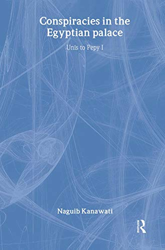 9780415271073: Conspiracies in the Egyptian Palace: Unis to Pepy I