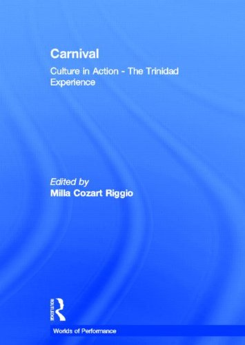 Carnival: Culture in Action ? The Trinidad Experience (Worlds of Performance): Routledge