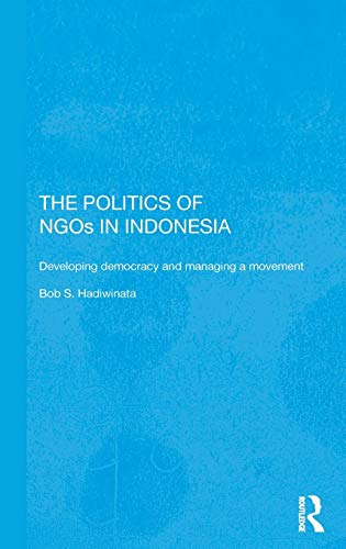 9780415272292: The Politics of NGOs in Indonesia: Developing Democracy and Managing a Movement (Rethinking Southeast Asia)