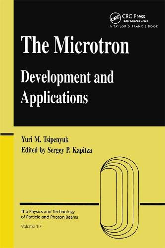 Microtron: Development and Applications (Physics and Technology: Tsipenyuk, Yuri M.