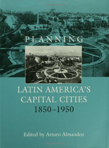 9780415272650: Planning Latin America's Capital Cities 1850-1950 (Planning, History and Environment Series)