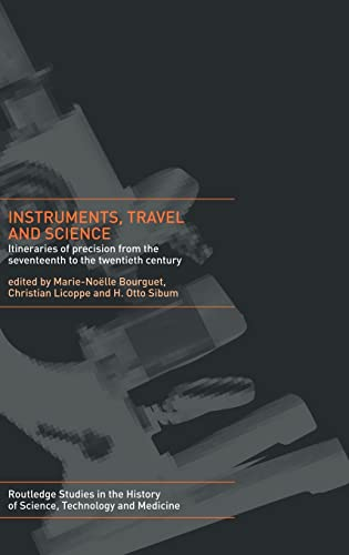 9780415272957: Instruments, Travel and Science: Itineraries of Precision from the Seventeenth to the Twentieth Century (Routledge Studies in the History of Science, Technology and Medicine)