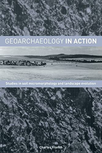 9780415273107: Geoarchaeology in Action: Studies in Soil Micromorphology and Landscape Evolution