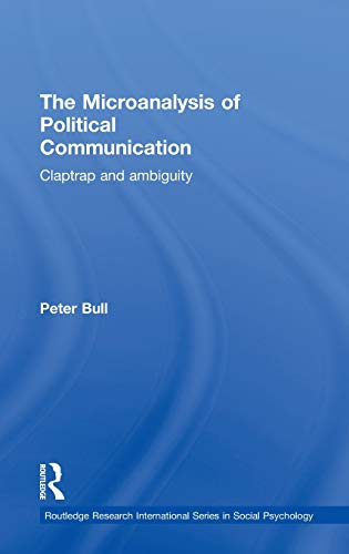 9780415273824: The Microanalysis of Political Communication: Claptrap and Ambiguity (Routledge Research International Series in Social Psychology)