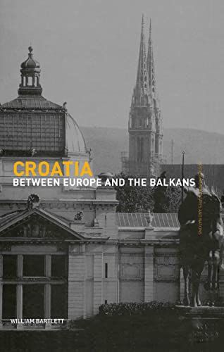Croatia: Between Europe and the Balkans (Postcommunist States and Nations): William Bartlett