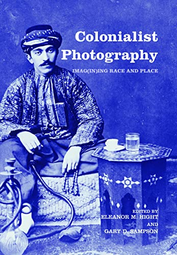 9780415274951: Colonialist Photography: Imag(in)ing Race and Place (Documenting Theimage, 9)