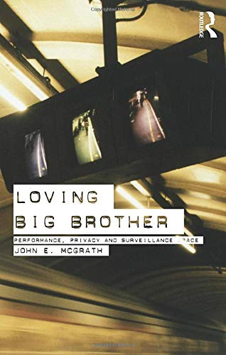 9780415275385: Loving Big Brother: Surveillance Culture and Performance Space