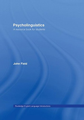 Psycholinguistics: A Resource Book for Students (Routledge English Language Introductions) (0415275997) by Field, John