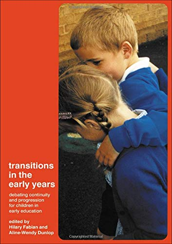 Transitions in the Early Years: Debating Continuity: Editor-Aline-Wendy Dunlop; Editor-Hilary