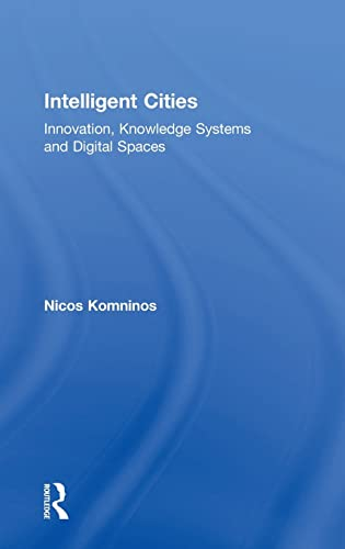 Intelligent Cities: Innovation, Knowledge Systems and Digital Spaces: Komninos,Nicos