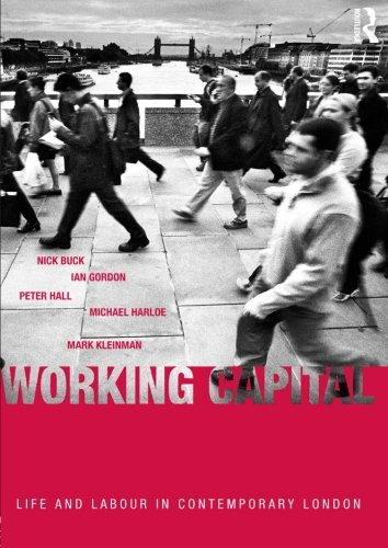 Working Capital: Life and Labour in Contemporary London (0415279321) by Buck, Nick; Gordon, Ian; Hall, Peter; Harloe, Michael; Kleinman, Mark