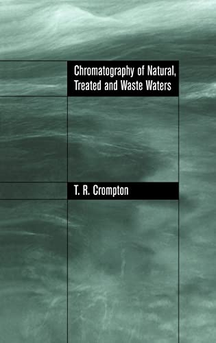 Chromatography of Natural, Treated and Waste Waters: Crompton, T. R.