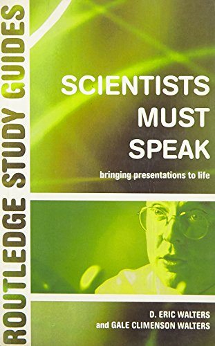 Scientists Must Speak: Bringing Presentations to Life (Routledge Study Guides): D. Eric Walters & ...