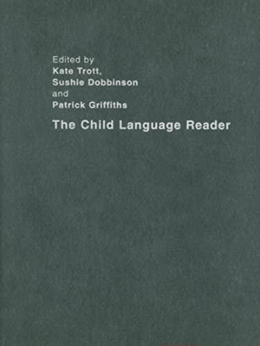 The Child Language Reader: Editor-Kate Trott; Editor-Sushie