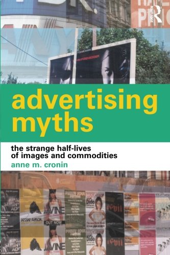 9780415281744: Advertising Myths: The Strange Half-Lives of Images and Commodities (International Library of Sociology)