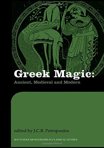 9780415282321: Greek Magic: Ancient, Medieval and Modern (Routledge Monographs in Classical Studies)