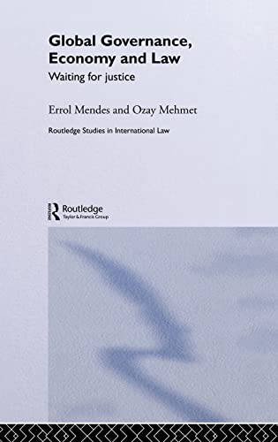 Global Governance, Economy and Law: Waiting for Justice (Routledge Studies in International Law): ...