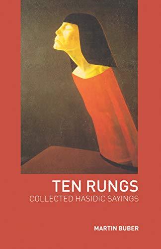 Ten Rungs: Collected Hasidic Sayings: Martin Buber