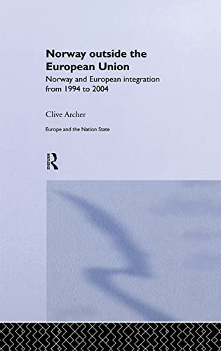 9780415282796: Norway Outside the European Union: Norway and European Integration from 1994 to 2004 (Europe and the Nation State)