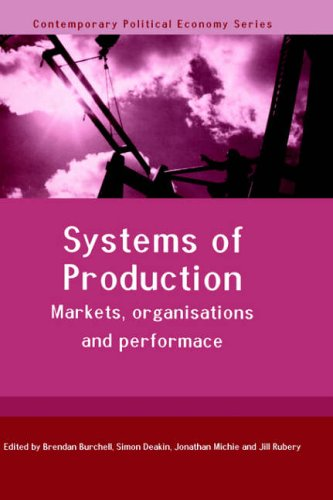 Systems of Production: Markets, Organisations and Performance: Brendan Burchell