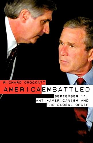 America Embattled : September 11, Anti-Americanism, and the Global Order: Richard Crockatt