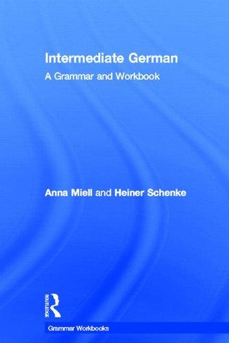 Intermediate German: A Grammar and Workbook (Grammar Workbooks) (English and German Edition): Anna ...