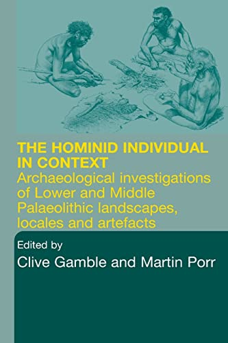 9780415284332: Hominid Individual in Context: Archaeological Investigations of Lower and Middle Palaeolithic landscapes, locales and artefacts