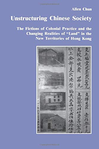 9780415285650: Unstructuring Chinese Society: The Fictions of Colonial Practice and the Changing Realities of