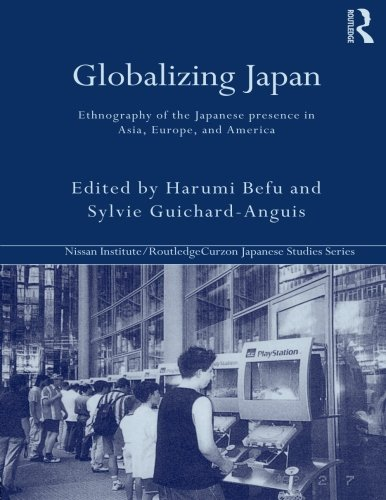 9780415285667: Globalizing Japan: Ethnography of the Japanese Presence in Asia, Europe, and America (Nissan Institute/Routledge Japanese Studies)