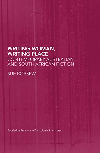 9780415286497: Writing Woman, Writing Place: Contemporary Australian and South African Fiction (Routledge Research in Postcolonial Literatures)
