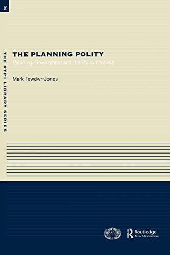 The Planning Polity: Planning, Government and the Policy Process (RTPI Library Series) (0415286557) by Tewdwr-Jones, Mark