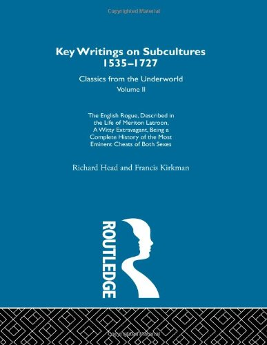 9780415286770: Key Writings on Subcultures, 1535-1727: The English Rogue - described in the life of Meriton Latroon a witty extravagant being a complete history of ... 1535-1727: Classics from the Underworld, 2)