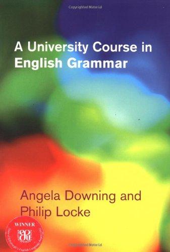 A University Course in English Grammar: Downing, Angela, Locke, Philip