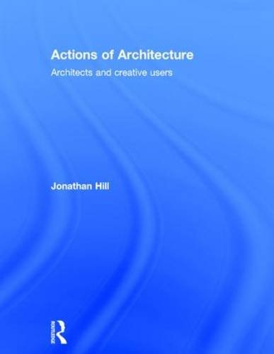 9780415290425: Actions of Architecture: Architects and Creative Users