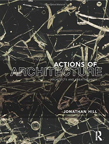 9780415290432: Actions of Architecture: Architects and Creative Users