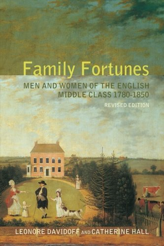 Family Fortunes: Men and Women of the: Davidoff, Leonore;Hall, Catherine