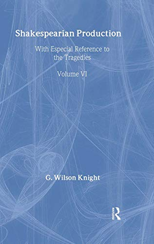 Shakespearian Production: With Especial Reference to the Tragedies: Knight, G. Wilson
