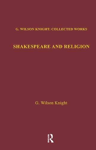 Shakespeare Religion: Volume 7 (Hardback): G. Wilson Knight