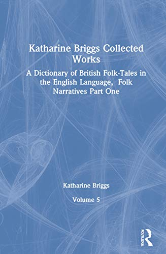 A Dictionary of British Folk-Tales in the English Language: Folk Narratives, Part 1 (Katharine ...